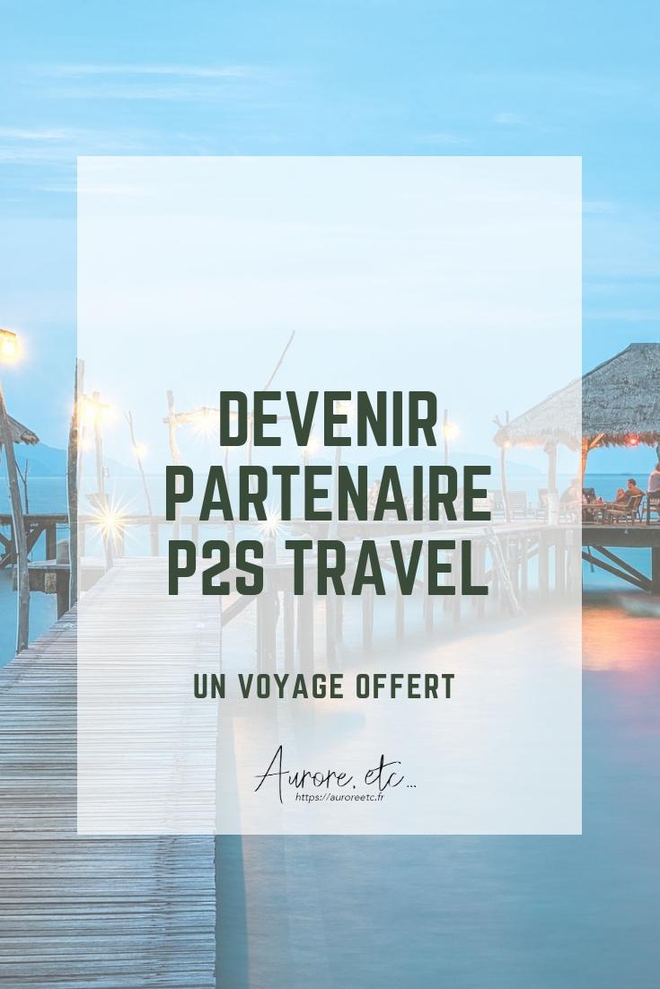 Voyager à prix réduit, partir en vacances pour moins cher, devenir partenaire chez P2S Travel et un voyage est offert.